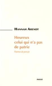 Hannah Arendt - Heureux celui qui n'a pas de patrie - Poèmes de pensée.