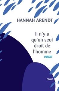 Hannah Arendt - Il n'y a qu'un seul droit de l'homme - Précédé de : Nous réfugiés.
