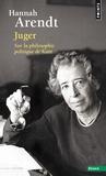 Hannah Arendt - Juger, Sur la philosophie politique de Kant - Suivi de deux essais interprétatifs par Ronald Beiner et Myriam Revault d'Allonnes.