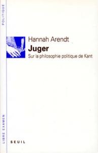 Hannah Arendt - Juger - Sur la philosophie politique de Kant.