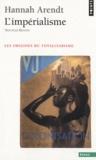 Hannah Arendt - L'Impérialisme - Les Origines du totalitarisme.