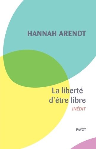 Hannah Arendt - La liberté d'être libre - Les conditions et la signification de la révolution.