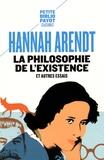 Hannah Arendt - La philosophie de l'existence et autres essais.