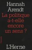 Hannah Arendt - La politique a-t-elle encore un sens ?.