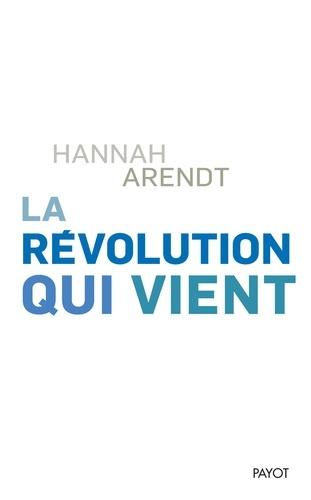Hannah Arendt - La révolution qui vient.