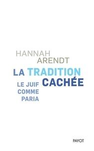 Hannah Arendt - La tradition cachée - Le juif comme paria.