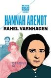 Hannah Arendt - Rahel Varnhagen - La vie d'une Juive allemande à l'époque du romantisme suivi des Lettres et journal de Rahel (1793-1814).