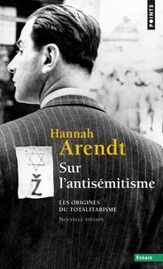 Hannah Arendt - Sur l'antisémitisme - Les origines du totalitarisme.