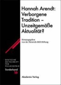 Hannah Arendt: Verborgene Tradition - Unzeitgemäße Aktualität?.