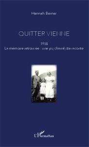 Hannah Beiner - Quitter Vienne - 1938, la mémoire retrouvée : une psychanalyste raconte.
