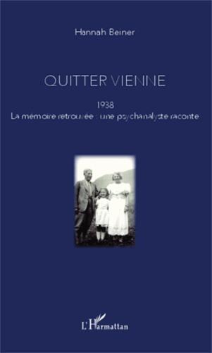 Quitter Vienne. 1938, la mémoire retrouvée : une psychanalyste raconte