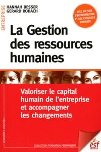 Hannah Besser et Gérard Rodach - La Gestion des ressources humaines - Valoriser le capital humain de l'entreprise et accompagner les changements.