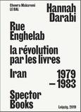 Hannah Darabi - Rue Enghelab, la révolution par les livres : Iran 1979-1983.