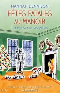 Hannah Dennison - Les mystères de Honeychurch  : Fêtes fatales au manoir.