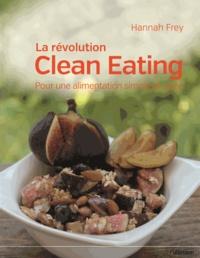 Hannah Frey - La révolution Clean Eating - Pour une alimentation simple et saine.