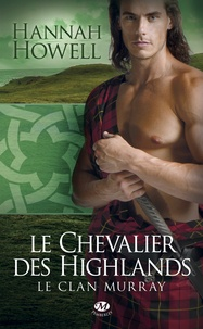 Hannah Howell - Le Clan Murray Tome 2 : Le Chevalier des Highlands.