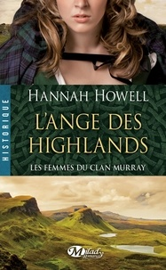 Hannah Howell - Les femmes du clan Murray Tome 1 : L'ange des Highlands.