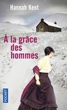 Hannah Kent - A la grâce des hommes.
