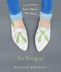 Hannah Rochell - En Brogue: Love Fashion. Love Shoes. Hate Heels - A Girl's Guide to Flat Shoes and How to Wear them with Style..