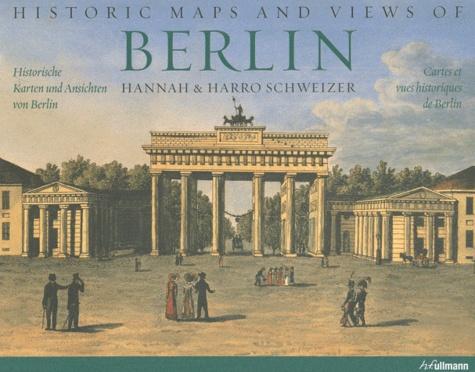 Hannah Schweizer et Harro Schweizer - Cartes et vues historiques de Berlin.