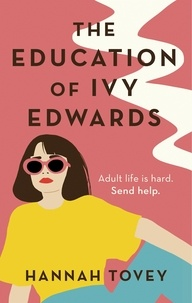 Hannah Tovey - The Education of Ivy Edwards - a laugh-out-loud novel about single life.