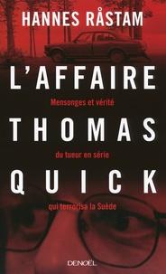 Hannes Rastam - L'affaire Thomas Quick - Mensonges et vérités du tueur en série qui terrorisa la Suède.