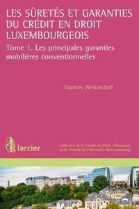 Hannes Westendorf - Les suretés et garanties du crédit en droit luxembourgeois - Tome 1, Les principales garanties mobilières conventionnelles.