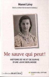 Hanni Levy - Me sauve qui peut ! - Histoire de vie et de survie d'une Juive berlinoise.