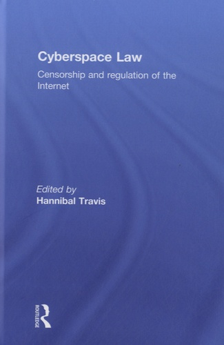 Hannibal Travis - Cyberspace Law - Censorship and Regulation of the Internet.