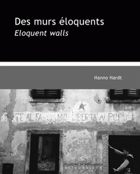 Hanno Hardt - Des murs éloquents - Une rhétorique visuelle du politique, édition bilingue français-anglais.