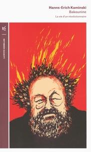 Hanns-Erich Kaminski - Bakounine - La vie d'un révolutionnaire.