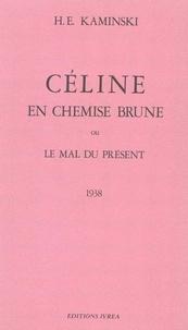 Hanns-Erich Kaminski - Céline en chemise brune   ou le Mal du présent - 1938.