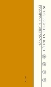 Hanns-Erich Kaminski - Celine en chemise brune - Ou Le mal du présent.