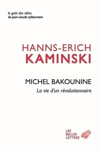 Hanns-Erich Kaminski - Michel Bakounine - La vie d'un révolutionnaire.
