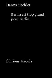 Hanns Zischler - Berlin est trop grand pour Berlin.