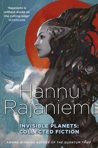 Hannu Rajaniemi - Invisible Planets - Collected Fiction.