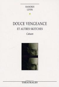 Hanokh Levin - Douce vengeance et autres sketches - Cabaret.