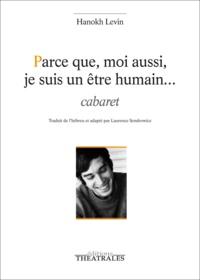 Hanokh Levin - Parce que, moi aussi, je suis un être humain... - Cabaret.