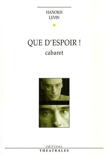 Hanokh Levin - Que d'espoir ! - Cabaret.