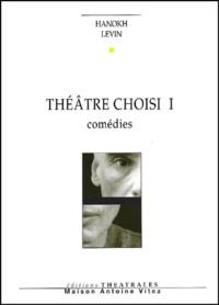 Hanokh Levin - Théâtre choisi. - Volume 1, Comédies : Yaacobi et Leidental. Kroum l'ectoplasme. Une laborieuse entreprise.