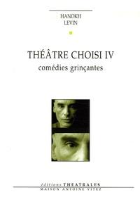 Hanokh Levin - Théâtre choisi - Tome 4, Comédies grinçantes.