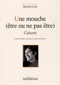Hanokh Levin - Une mouche (être ou ne pas être) - Cabaret.