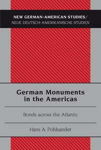 Hans a. Pohlsander - German Monuments in the Americas - Bonds across the Atlantic.