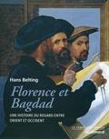 Hans Belting - Florence et Bagdad - Une histoire du regard entre orient et occident.
