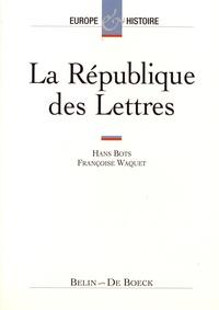 Hans Bots et Françoise Waquet - La République des Lettres.