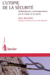 Hans Boutellier - L'utopie de la sécurité - Ambivalences contemporaines sur le crime et la peine.