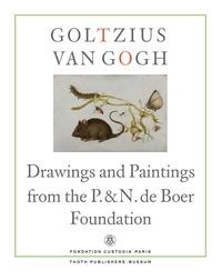 Hans Buijs et Ger Luijten - Goltzius to Van Gogh - Drawings and Paintings from the P. & N. de Boer Foundation.