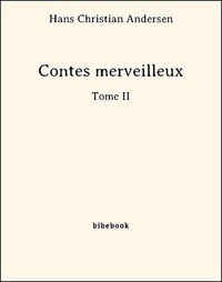 Hans Christian Andersen - Contes merveilleux - Tome II.