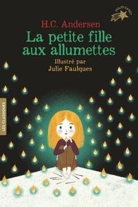 Hans Christian Andersen et Julie Faulques - La petite fille aux allumettes.