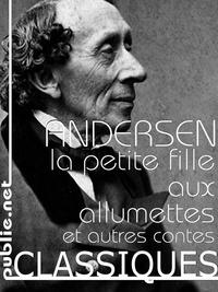 Hans Christian Andersen - La petite fille aux allumettes - et huit autres contes merveilleux ou fantastiques.